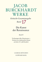 Jacob Burckhardt Werke Bd. 17: Die Kunst der Renaissance II
