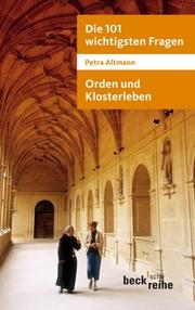 Die 101 wichtigsten Fragen - Orden und Klosterleben
