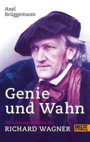 Genie und Wahn. Die Lebensgeschichte des Richard Wagner