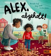 Alex, abgeholt!