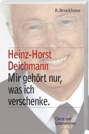 Heinz Horst Deichmann - Mir gehört nur, was ich verschenke