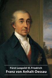 Fürst Leopold III. Friedrich Franz von Anhalt-Dessau