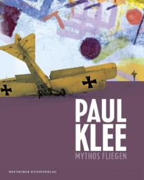Paul Klee - Mythos Fliegen