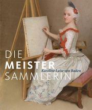 Die Meister-Sammlerin - Karoline Luise von Baden