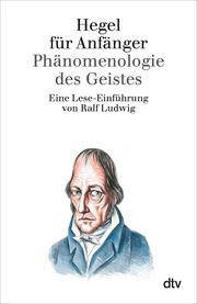 Hegel für Anfänger: Phaenomenologie des Geistes