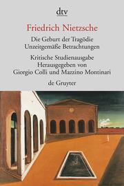 Die Geburt der Tragödie/Unzeitgemäße Betrachtungen 1-4/Nachgelassene Schriften 1870-1873
