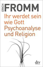 Ihr werdet sein wie Gott/Psychoanalyse und Religion