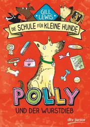 Die Schule für kleine Hunde - Polly und der Wurstdieb