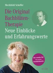 Die Original Bachblütentherapie - Neue Einblicke und Erfahrungswerte
