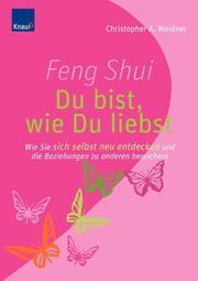 Feng Shui - Du bist, wie du liebst
