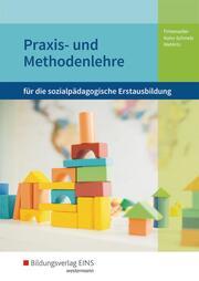 Praxis- und Methodenlehre für die sozialpädagogische Erstausbildung - Kinderpflege, Sozialpädagogische Assistenz, Sozialassistenz