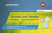 Formeln und Tabellen - Metallbau, Konstruktionsmechanik mit umgestellten Formeln, Qualitätsmanagement und CNC-Technik