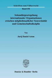 Sekundärgesetzgebung internationaler Organisationen zwischen mitgliedstaatlicher Souveränität und Gemeinschaftsdisziplin