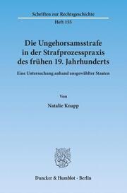 Die Ungehorsamsstrafe in der Strafprozesspraxis des frühen 19.Jahrhunderts.