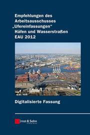 Empfehlungen des Arbeitsausschusses 'Ufereinfassungen' Häfen und Wasserstraßen E AU 2012