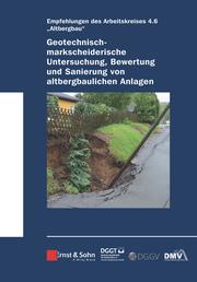 Geotechnisch-markscheiderische Untersuchung, Bewertung und Sanierung von altbergbaulichen Anlagen