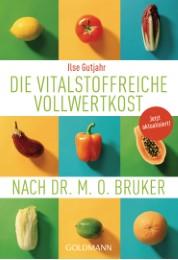 Die vitalstoffreiche Vollwertkost nach Dr.M.O.Bruker