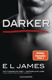 Darker: Fifty Shades of Grey - Gefährliche Liebe von Christian selbst erzählt