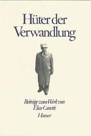 Über Elias Canetti: Hüter der Verwandlung