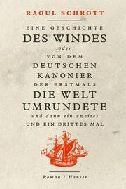Eine Geschichte des Windes oder Von dem deutschen Kanonier der erstmals die Welt umrundete und dann ein zweites und ein drittes Mal - Cover