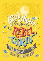 Good Night Stories for Rebel Girls - 100 Migrantinnen, die die Welt verändern