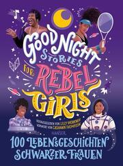 Good Night Stories for Rebel Girls - 100 Lebensgeschichten Schwarzer Frauen