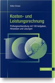 Kosten- und Leistungsrechnung - Prüfungsvorbereitung mit 100 Aufgaben, Hinweisen und Lösungen