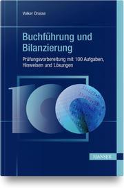 Buchführung und Bilanzierung - Prüfungsvorbereitung mit 100 Aufgaben, Hinweisen und Lösungen