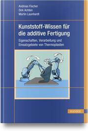 Kunststoff-Wissen für die additive Fertigung
