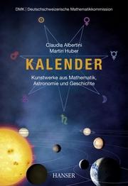 Kalender - Kunstwerke aus Mathematik, Astronomie und Geschichte