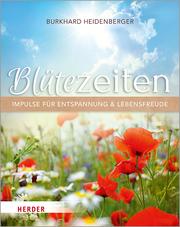 Blütezeiten. Impulse für Entspannung und Lebensfreude