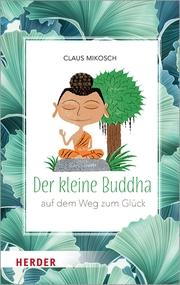 Der kleine Buddha auf dem Weg zum Glück