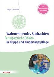 Wahrnehmendes Beobachten in Krippe und Kindertagespflege