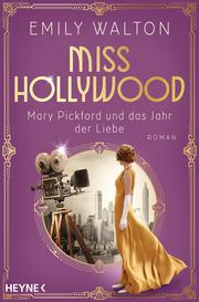Miss Hollywood - Mary Pickford und das Jahr der Liebe - Cover