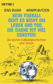 Beim Fußball geht es nicht um Leben und Tod, die Sache ist viel ernster! - Cover