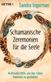Schamanische Zeremonien für die Seele