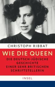 Wie die Queen. Die deutsch-jüdische Geschichte einer sehr britischen Schriftstellerin