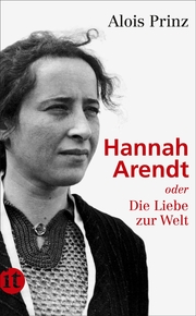 Hannah Arendt oder Die Liebe zur Welt