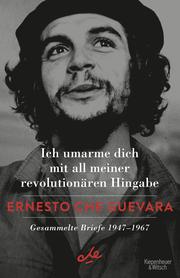 Ich umarme dich mit all meiner revolutionären Hingabe