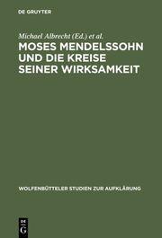 Moses Mendelssohn und die Kreise seiner Wirksamkeit