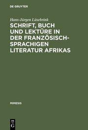 Schrift, Buch und Lektüre in der französischsprachigen Literatur Afrikas