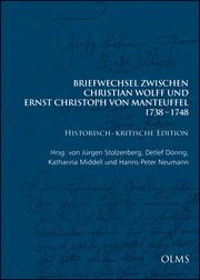 Briefwechsel zwischen Christian Wolff und Ernst Christoph von Manteuffel: 1738-1748. Historisch-kritische Edition in 3 Bänden