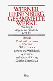 Physik und Erkenntnis 1956-1968. Gifford Lectures, Sprache und Wirklichkeit. Abstraktionen und Vereinheitlichung. Goethes Naturbild