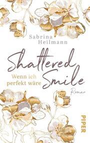 Shattered Smile: Wenn ich perfekt wäre