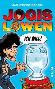 Jogis Löwen - Ich will!