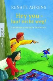Hey you - lauf nicht weg!