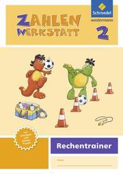 Zahlenwerkstatt - Rechentrainer, Ausgabe 2015