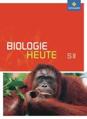 Biologie heute SII - Allgemeine Ausgabe 2011