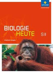 Biologie heute SII - Erweiterte Ausgabe 2012