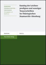 Katalog der Leichenpredigten und sonstiger Trauerschriften im Thüringischen Staatsarchiv Altenburg